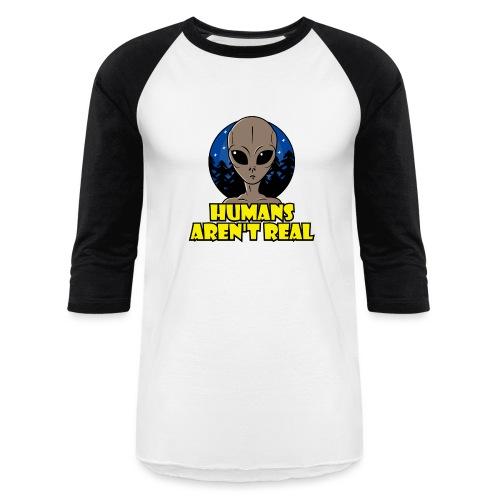 Humans Arent Real - Baseball T-Shirt