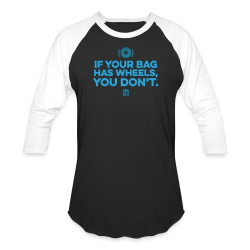 Only your bag has wheels - Baseball T-Shirt