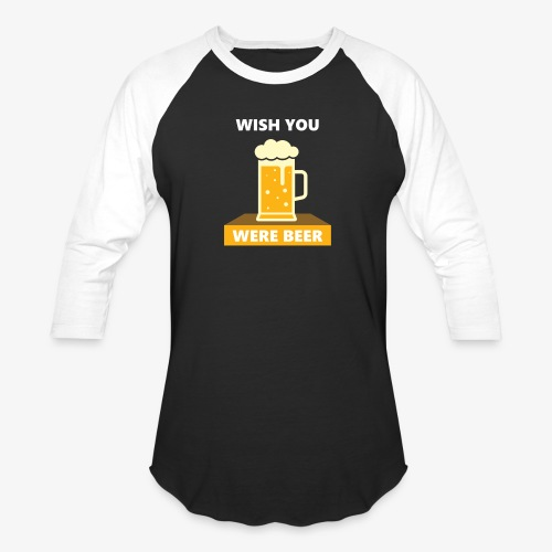 wish you were beer - Baseball T-Shirt
