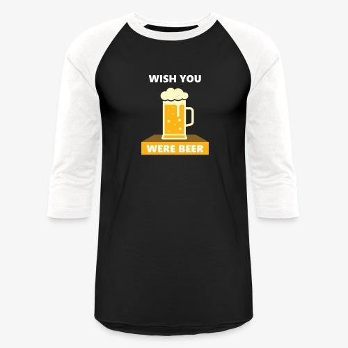 wish you were beer - Unisex Baseball T-Shirt