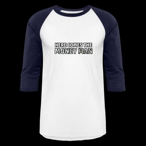Here Comes The Money Man - Baseball T-Shirt