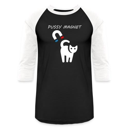 pussy magnet - Unisex Baseball T-Shirt