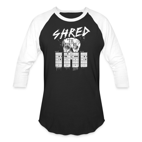 Shred 'til you're dead - Unisex Baseball T-Shirt