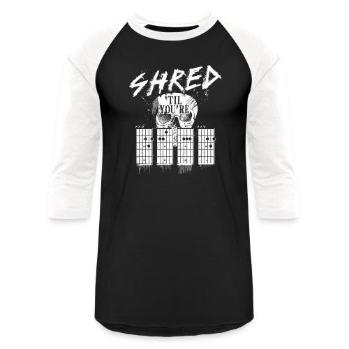 Shred 'til you're dead - Unisex Baseball T-Shirt