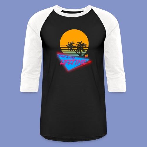 Have a nice LIFETIME - Unisex Baseball T-Shirt