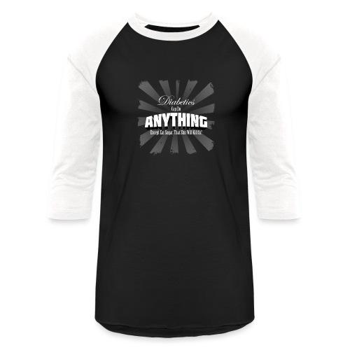 Diabetics Can Do Anything........... - Unisex Baseball T-Shirt