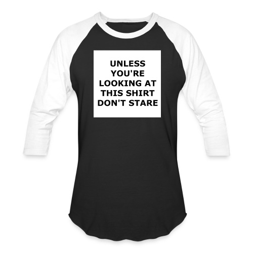 UNLESS YOU'RE LOOKING AT THIS SHIRT, DON'T STARE. - Baseball T-Shirt