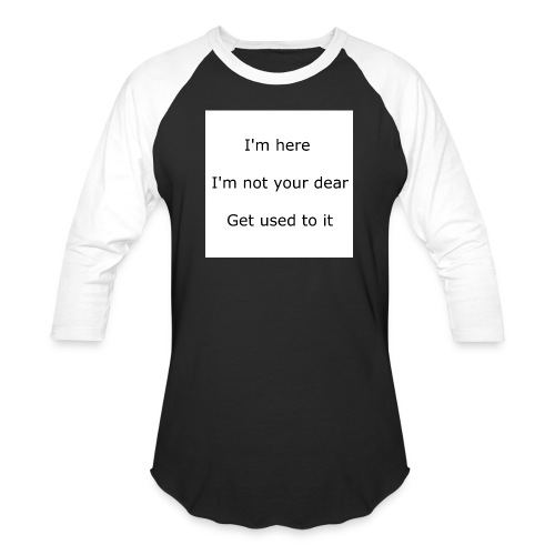 I'M HERE, I'M NOT YOUR DEAR, GET USED TO IT - Unisex Baseball T-Shirt