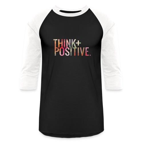 Think Positive - Unisex Baseball T-Shirt