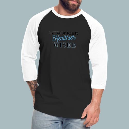 Stronger Healthier Wiser - Unisex Baseball T-Shirt