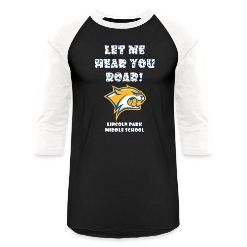 Let Me Hear You Roar - Unisex Baseball T-Shirt