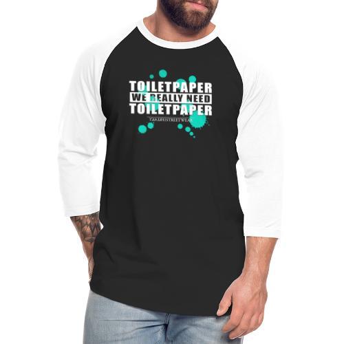 We really need toilet paper - Unisex Baseball T-Shirt