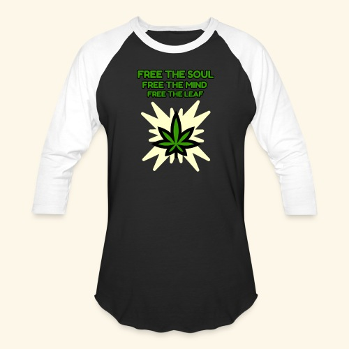 FREE THE SOUL - FREE THE MIND - FREE THE LEAF - Baseball T-Shirt