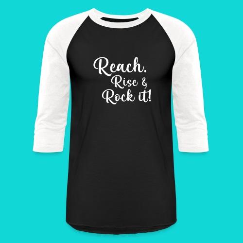 reach rise and rock it - Baseball T-Shirt