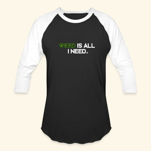 WEED IS ALL I NEED - T-SHIRT - HOODIE - CANNABIS - Baseball T-Shirt
