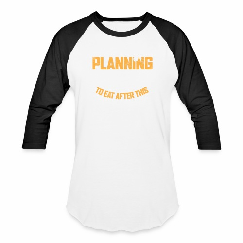 ALREADY PLANNING WHAT I M GOING TO EAT AFTER THIS - Baseball T-Shirt