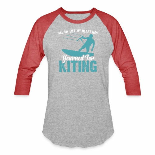 ALL MY LIFE MY HEART HAS YEARNED FOR KITING - Baseball T-Shirt