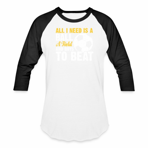 ALL I NEED IS A BALL A FIELD AND BOYS TO BEAT - Baseball T-Shirt