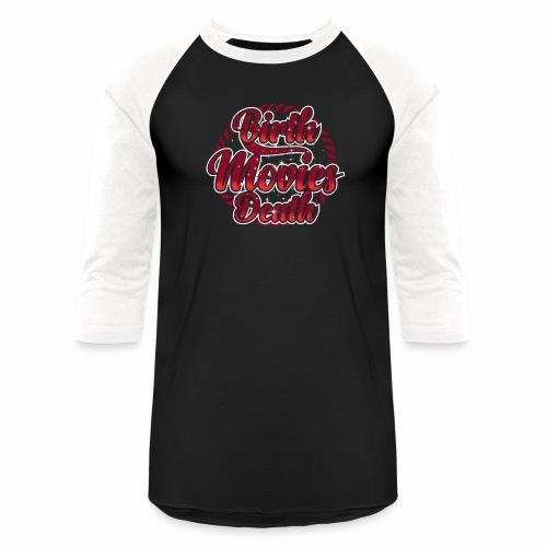 BIRTH MOVIES DEATH - Baseball T-Shirt