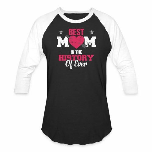 BEST MOM IN THE HISTORY OF EVER - Baseball T-Shirt