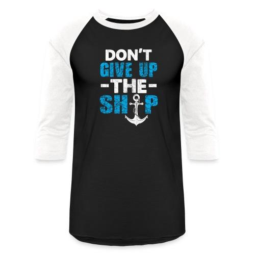Dont Give Up The Ship - Baseball T-Shirt