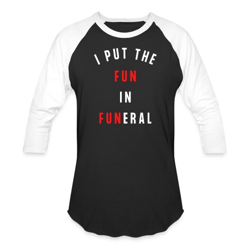 I Put The Fun In Funeral (white and red letters) - Unisex Baseball T-Shirt
