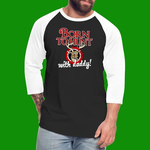 Born to Hunt - Unisex Baseball T-Shirt