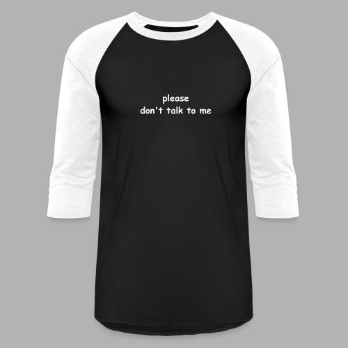please don't talk to me - Unisex Baseball T-Shirt