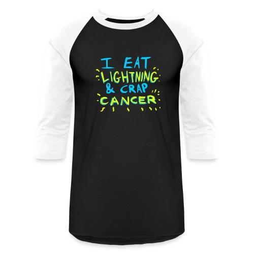 I Eat Lightning & Crap Cancer - Unisex Baseball T-Shirt