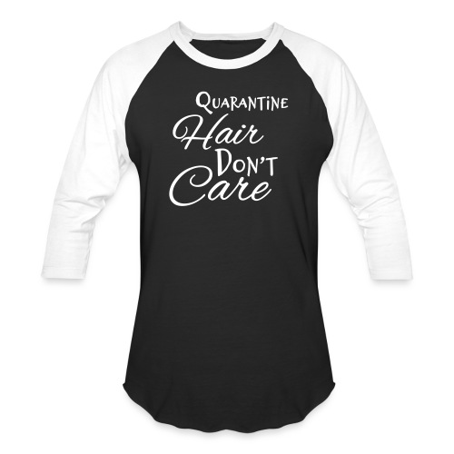 Quarantine Hair Don't Care - Baseball T-Shirt