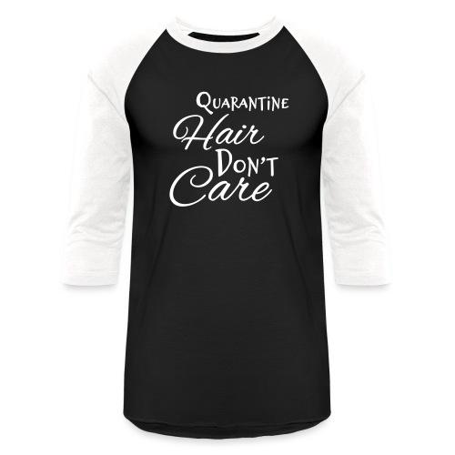 Quarantine Hair Don't Care - Unisex Baseball T-Shirt