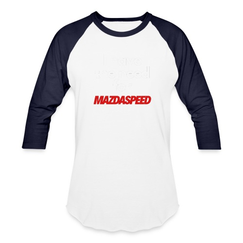 I have the need for MAZDASPEED - Baseball T-Shirt