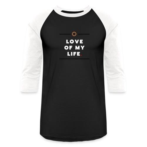 love of my life - Unisex Baseball T-Shirt