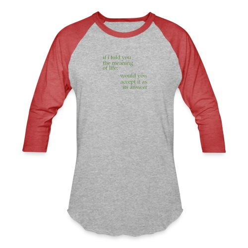 meaning of life - Baseball T-Shirt