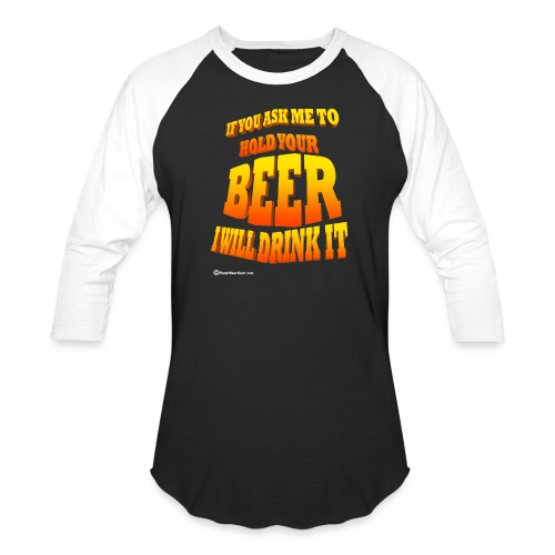 If You Ask Me To Hold Your Beer - Baseball T-Shirt