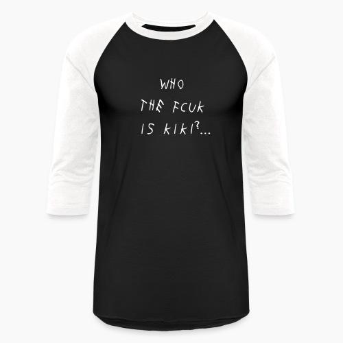 KIKI DO YOU LOVE ME...WHO ARE YOU - Baseball T-Shirt