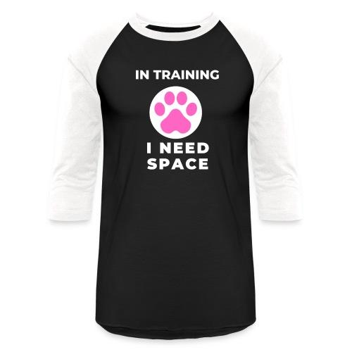 In Training I Need Space Female - Unisex Baseball T-Shirt