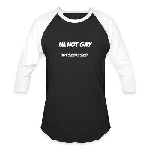 Im not gay but $20 is $20 - Baseball T-Shirt