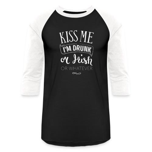 Kiss Me. I'm Drunk. Or Irish. Or Whatever. - Baseball T-Shirt