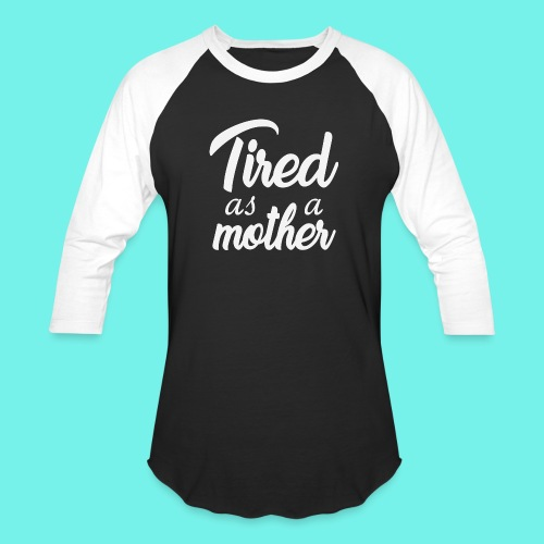 Tired as a mothe, mom life,mom shirts,tired mom, - Baseball T-Shirt