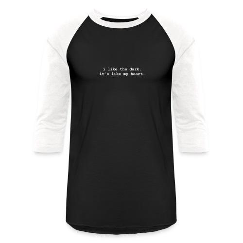 i like the dark - Baseball T-Shirt