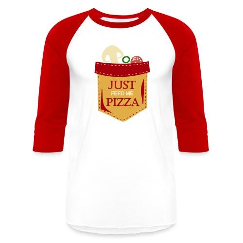 Just feed me pizza - Baseball T-Shirt