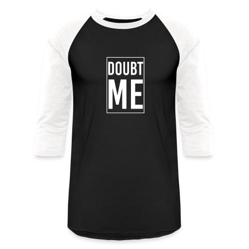 DOUBT ME T-SHIRT - Baseball T-Shirt