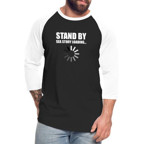 Stand by Sea Story Loading Sailor Humor - Unisex Baseball T-Shirt