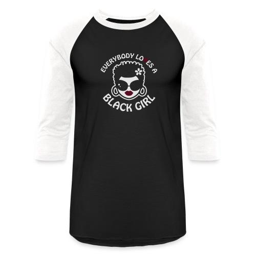 Everybody Loves A Black Girl - Version 2 Reverse - Unisex Baseball T-Shirt
