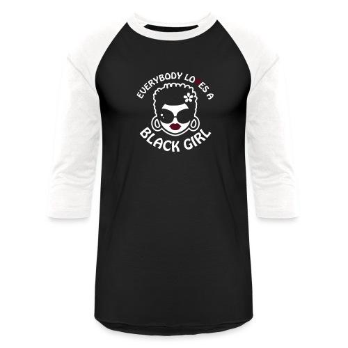 Everybody Loves A Black Girl - Version 2 Reverse - Baseball T-Shirt