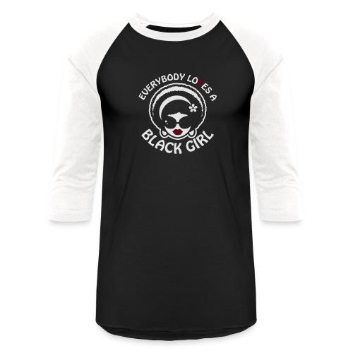 Everybody Loves A Black Girl - Version 1 Reverse - Baseball T-Shirt