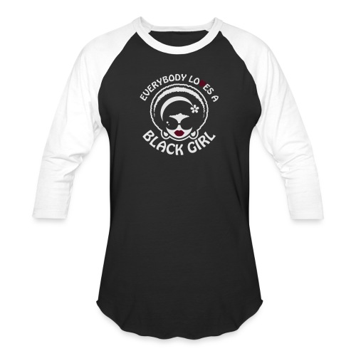 Everybody Loves A Black Girl - Version 1 Reverse - Unisex Baseball T-Shirt