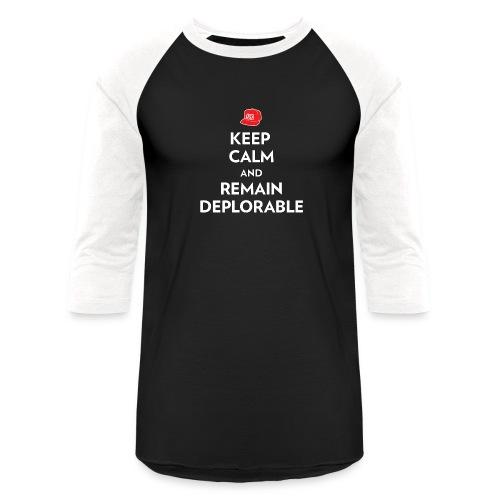 Keep Calm and Remain Deplorable - Unisex Baseball T-Shirt