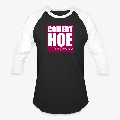 Comedy Hoe by Jil Chrissie - Baseball T-Shirt